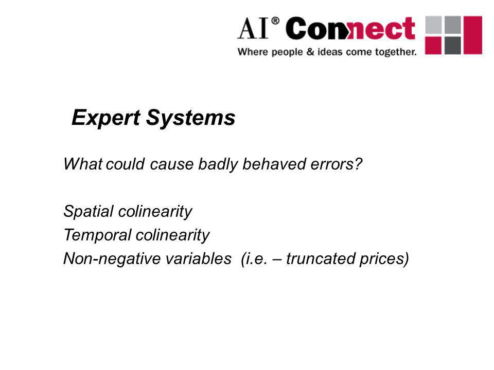 What could cause badly behaved errors? Spatial colinearity Temporal colinearity Non-negative variables (i.e. – truncated prices) Expert Systems