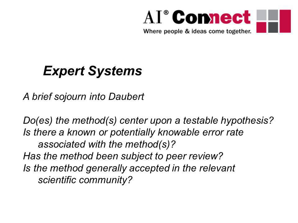 Expert Systems A brief sojourn into Daubert Do(es) the method(s) center upon a testable hypothesis? Is there a known or potentially knowable error rat