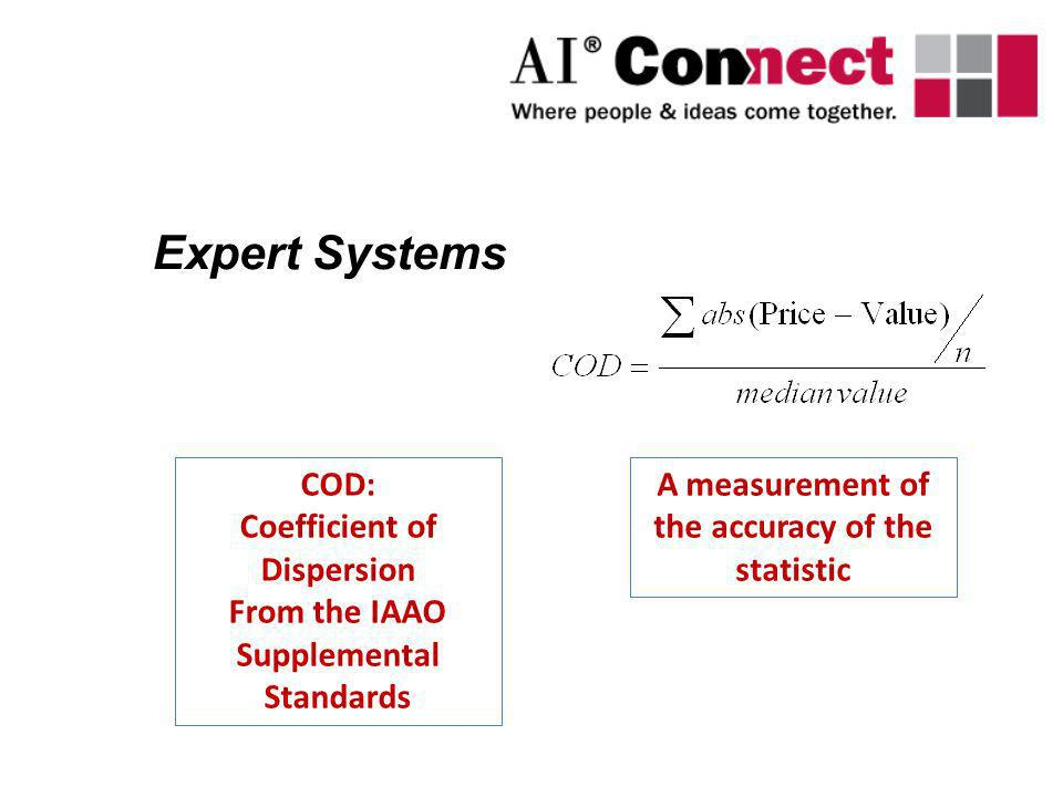 Expert Systems COD: Coefficient of Dispersion From the IAAO Supplemental Standards A measurement of the accuracy of the statistic