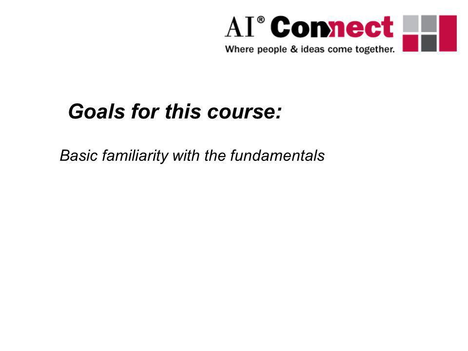 Basic familiarity with the fundamentals Goals for this course: