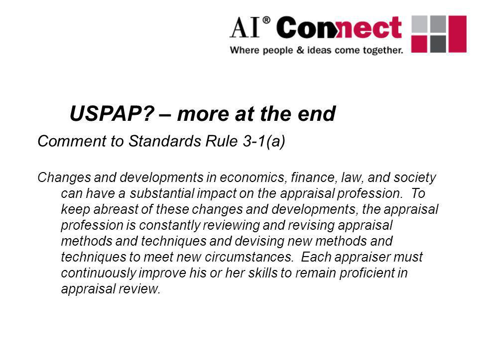 USPAP? – more at the end Comment to Standards Rule 3-1(a) Changes and developments in economics, finance, law, and society can have a substantial impa
