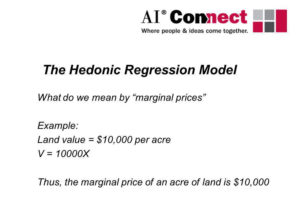 What do we mean by marginal prices Example: Land value = $10,000 per acre V = 10000X Thus, the marginal price of an acre of land is $10,000 The Hedoni