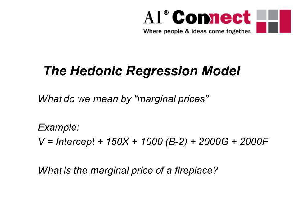 What do we mean by marginal prices Example: V = Intercept + 150X + 1000 (B-2) + 2000G + 2000F What is the marginal price of a fireplace? The Hedonic R