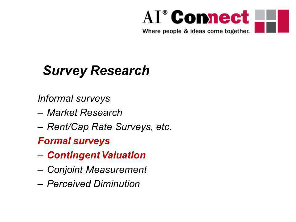 Informal surveys –Market Research –Rent/Cap Rate Surveys, etc. Formal surveys –Contingent Valuation –Conjoint Measurement –Perceived Diminution Survey