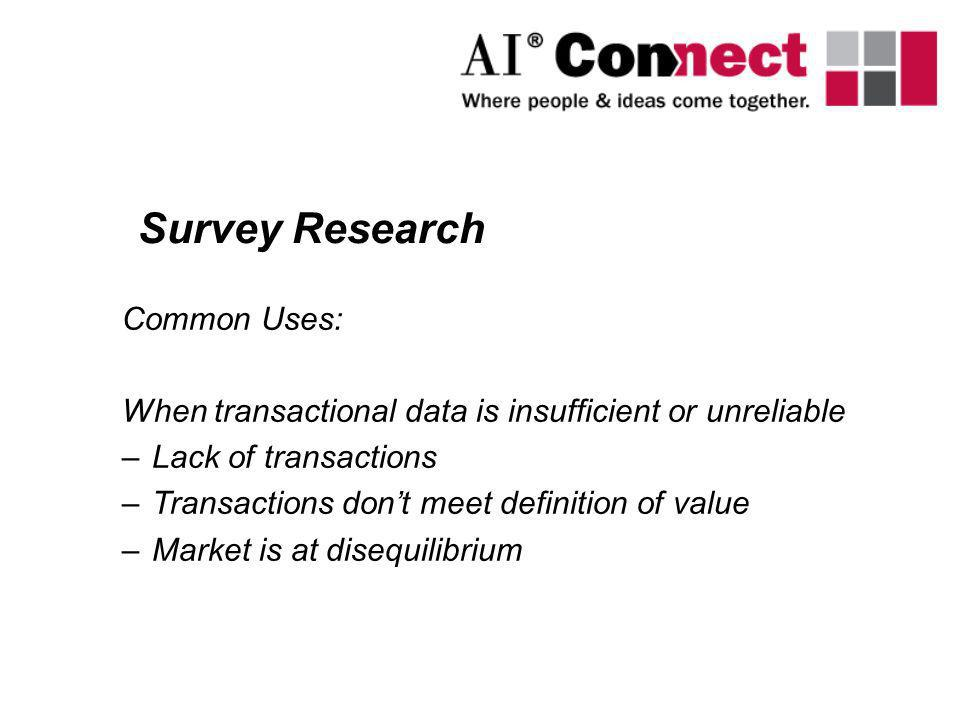 Common Uses: When transactional data is insufficient or unreliable –Lack of transactions –Transactions dont meet definition of value –Market is at dis