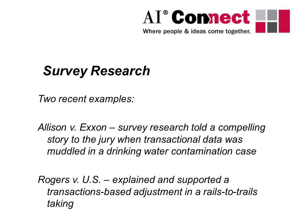 Two recent examples: Allison v. Exxon – survey research told a compelling story to the jury when transactional data was muddled in a drinking water co