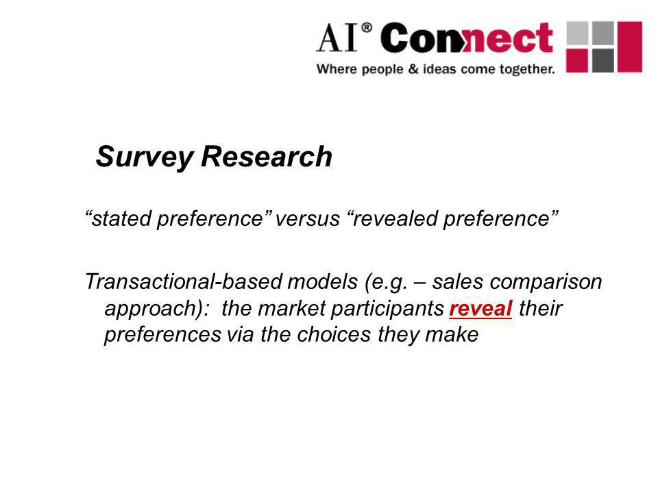 stated preference versus revealed preference Transactional-based models (e.g. – sales comparison approach): the market participants reveal their prefe