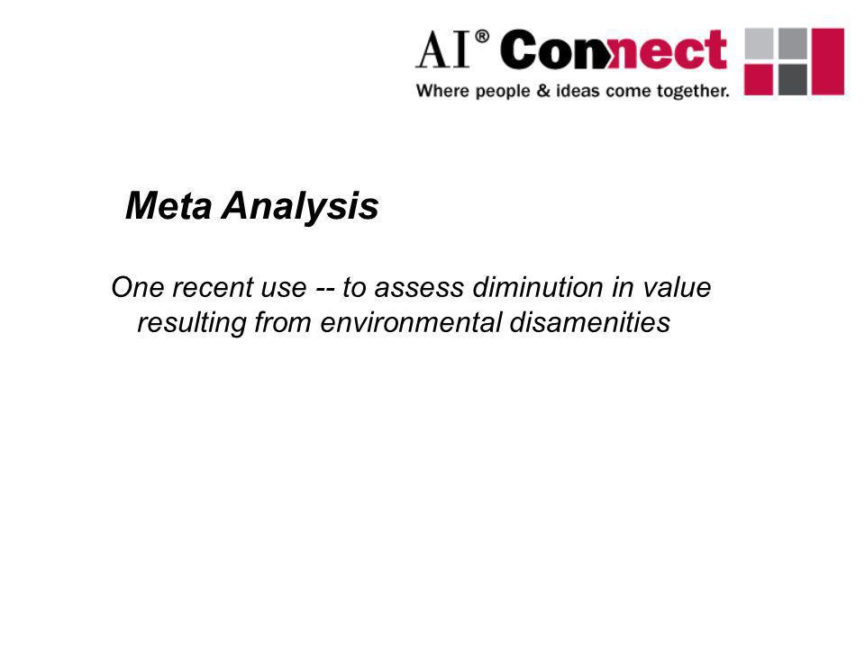 One recent use -- to assess diminution in value resulting from environmental disamenities Meta Analysis