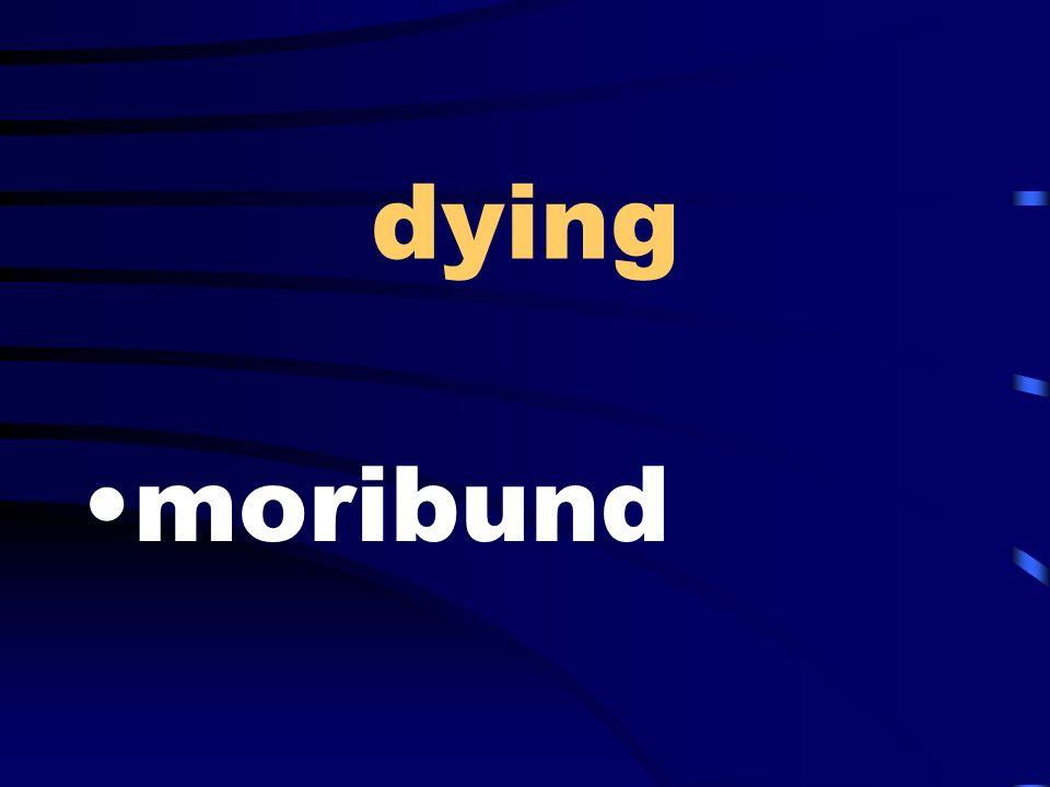 dying moribund