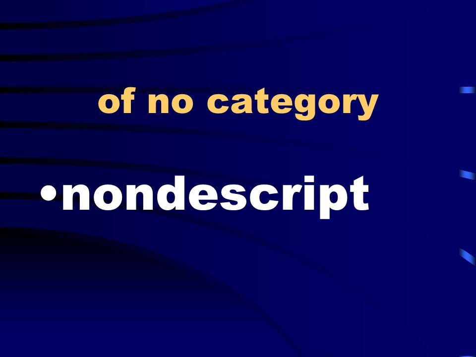 of no category nondescript