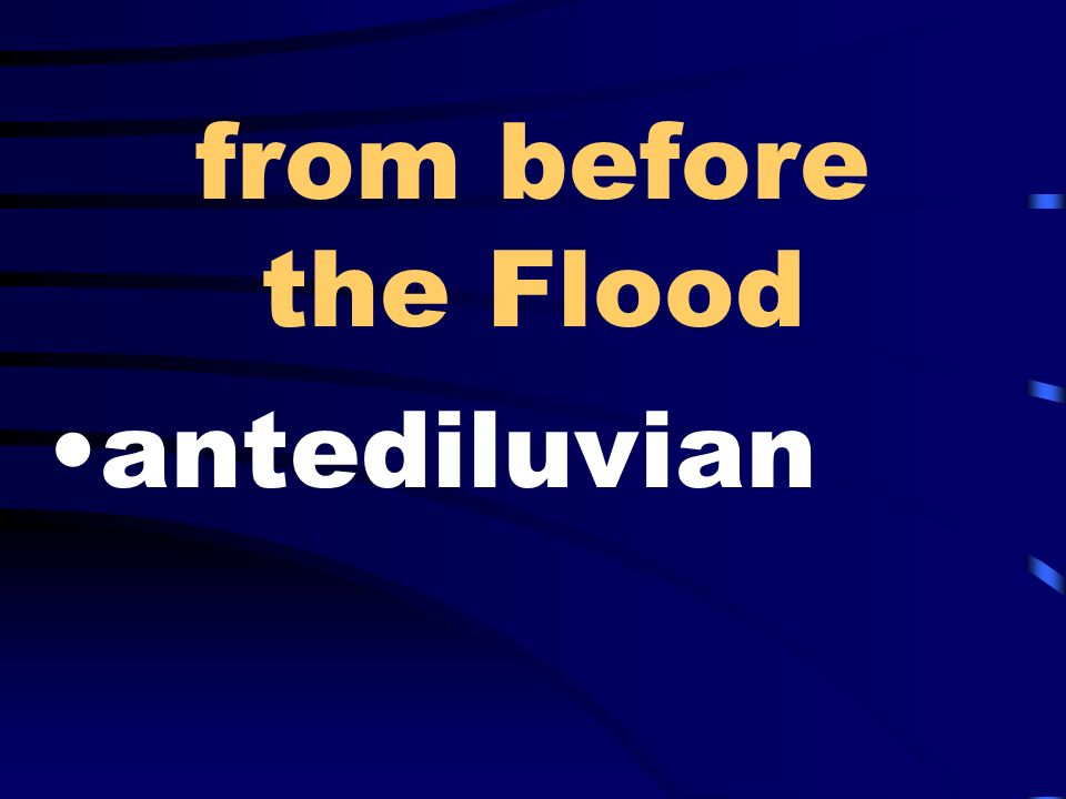 from before the Flood antediluvian