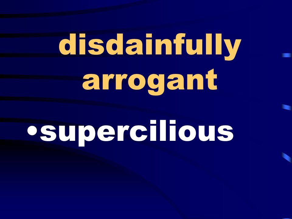 disdainfully arrogant supercilious