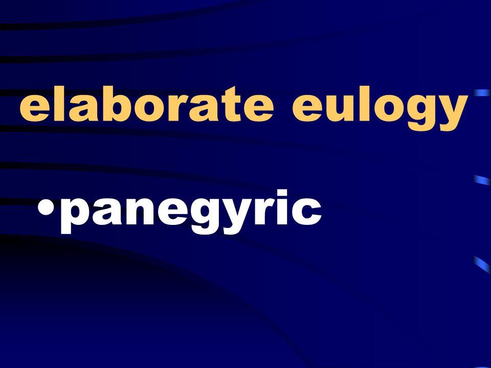 elaborate eulogy panegyric