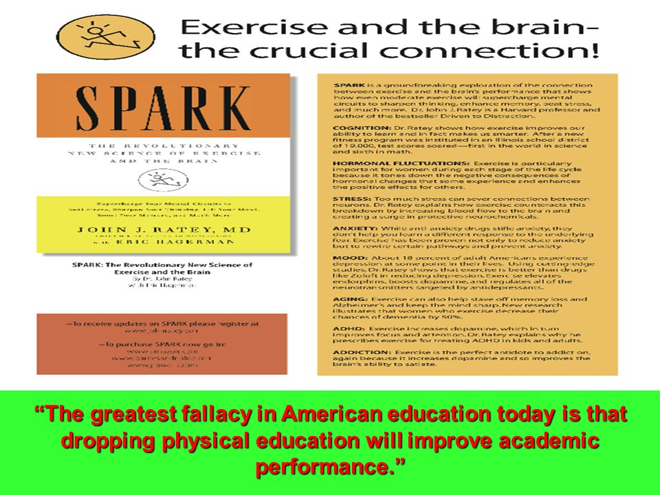 The greatest fallacy in American education today is that dropping physical education will improve academic performance.