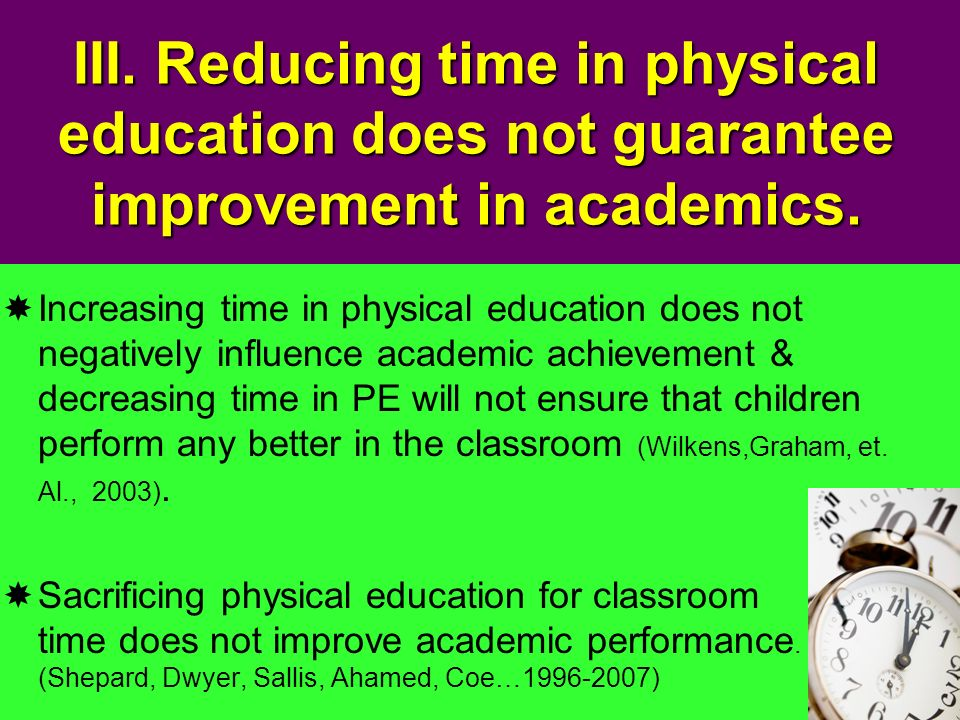 III. Reducing time in physical education does not guarantee improvement in academics. Increasing time in physical education does not negatively influe