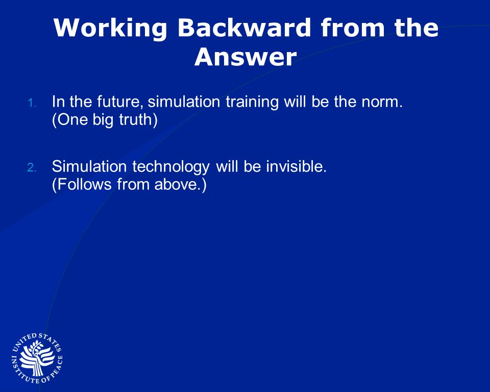 Working Backward from the Answer In the future, simulation training will be the norm.