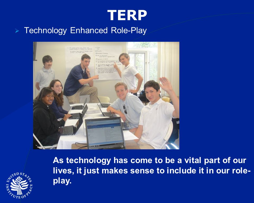 TERP Technology Enhanced Role-Play As technology has come to be a vital part of our lives, it just makes sense to include it in our role- play.