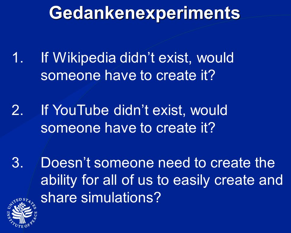 Gedankenexperiments 1.If Wikipedia didnt exist, would someone have to create it.