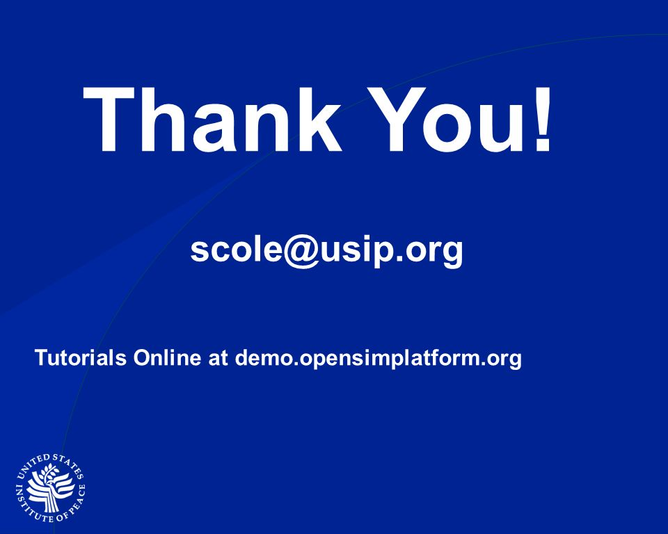 scole@usip.org Thank You! Tutorials Online at demo.opensimplatform.org