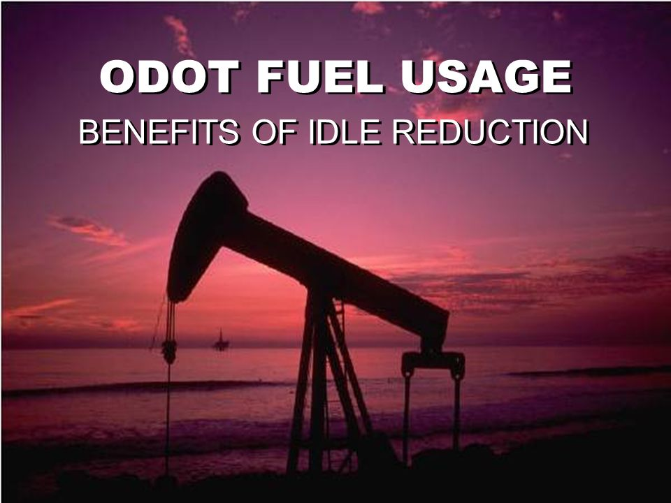 ODOT FUEL USAGE BENEFITS OF IDLE REDUCTION