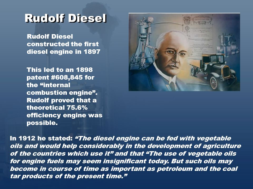 Rudolf Diesel Rudolf Diesel constructed the first diesel engine in 1897 This led to an 1898 patent #608,845 for the internal combustion engine.