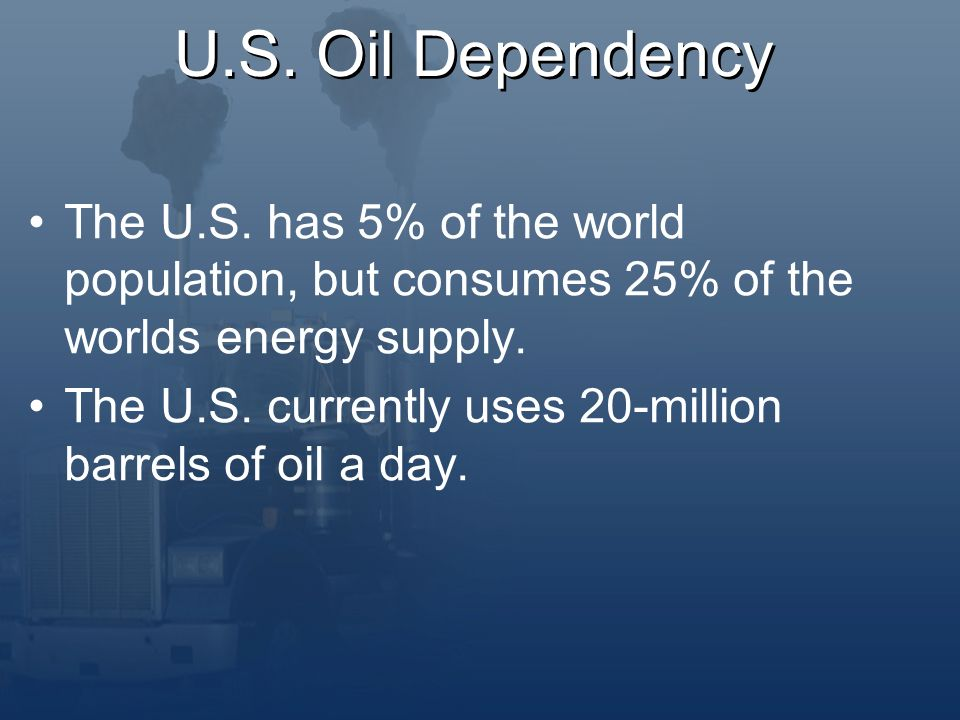 U.S. Oil Dependency The U.S.