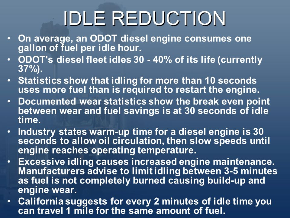 IDLE REDUCTION On average, an ODOT diesel engine consumes one gallon of fuel per idle hour.