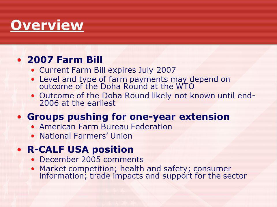 Overview 2007 Farm Bill Current Farm Bill expires July 2007 Level and type of farm payments may depend on outcome of the Doha Round at the WTO Outcome