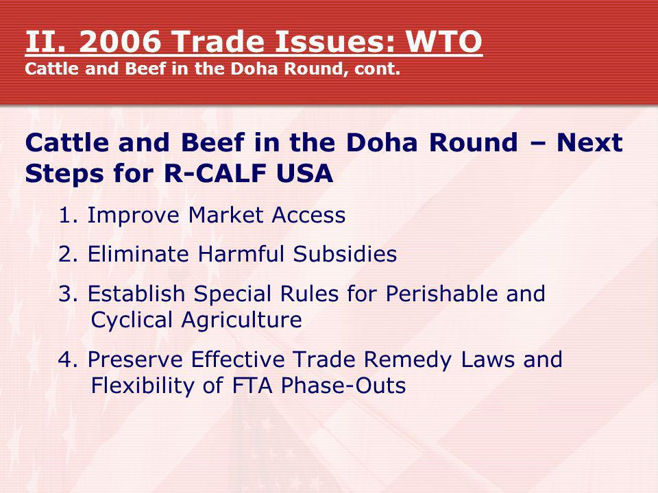 II. 2006 Trade Issues: WTO Cattle and Beef in the Doha Round, cont. Cattle and Beef in the Doha Round – Next Steps for R-CALF USA 1. Improve Market Ac