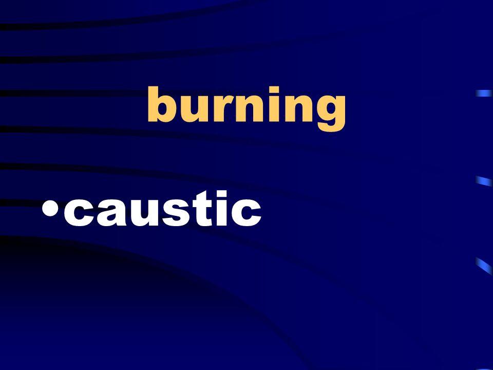 burning caustic