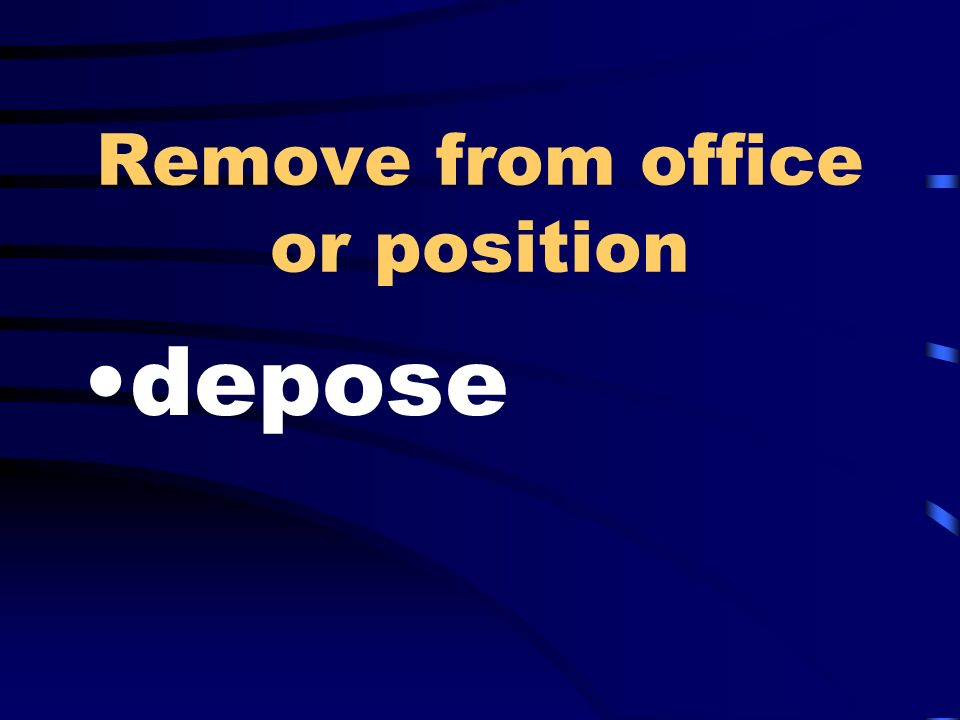 Remove from office or position depose