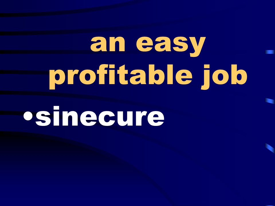 an easy profitable job sinecure