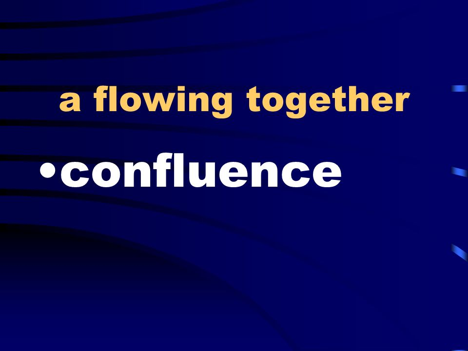 a flowing together confluence