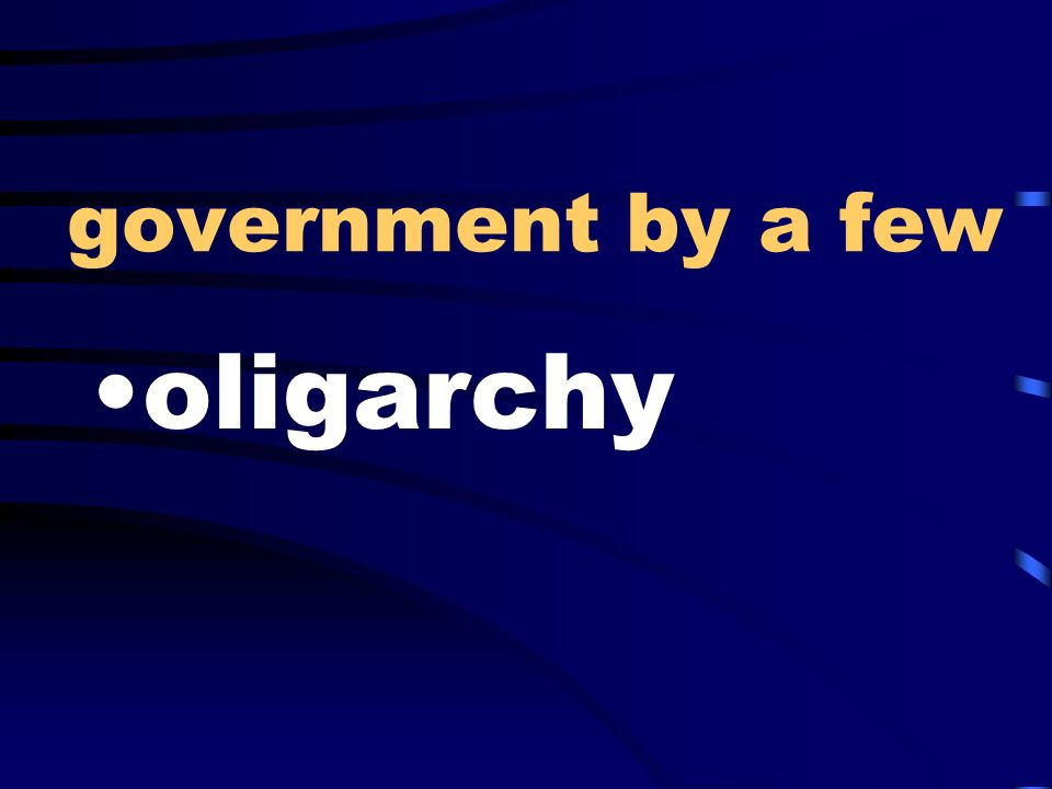 government by a few oligarchy