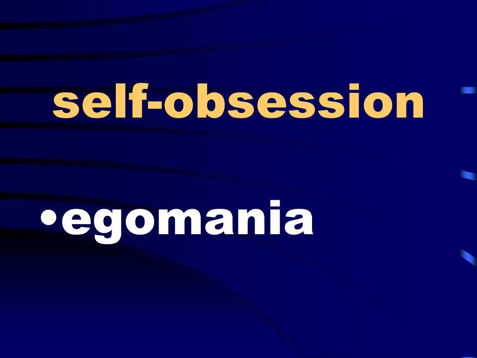 self-obsession egomania