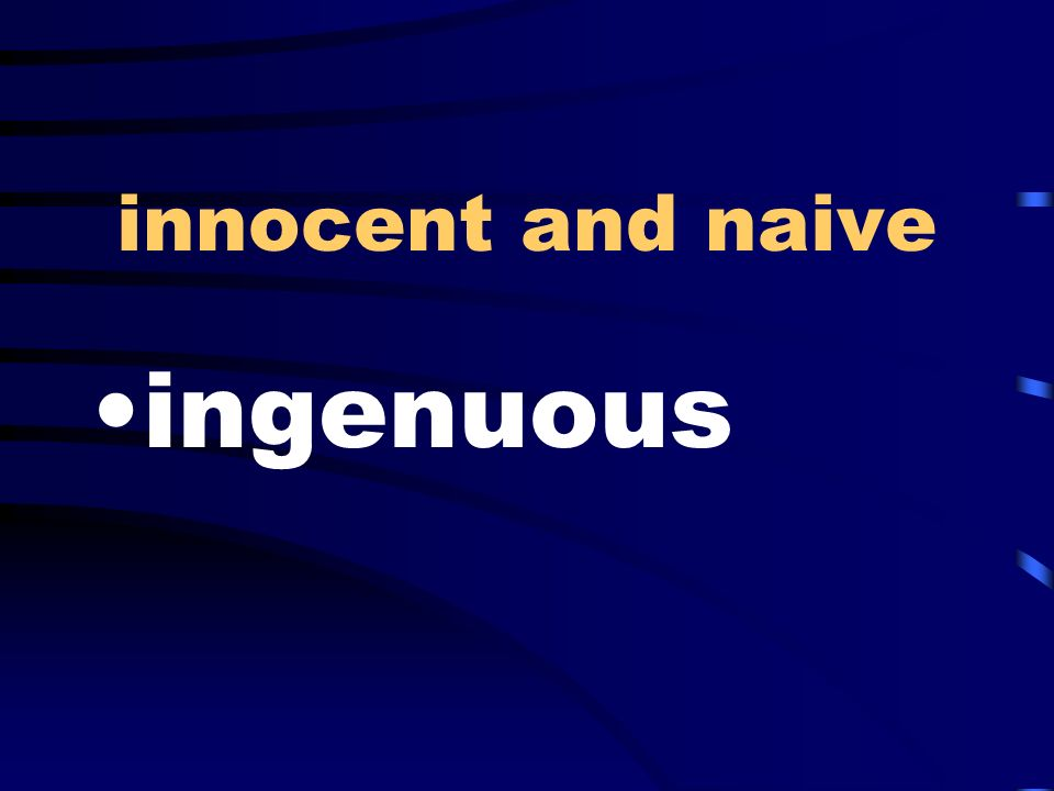innocent and naive ingenuous