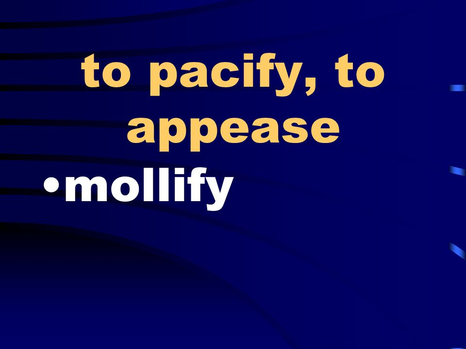 to pacify, to appease mollify