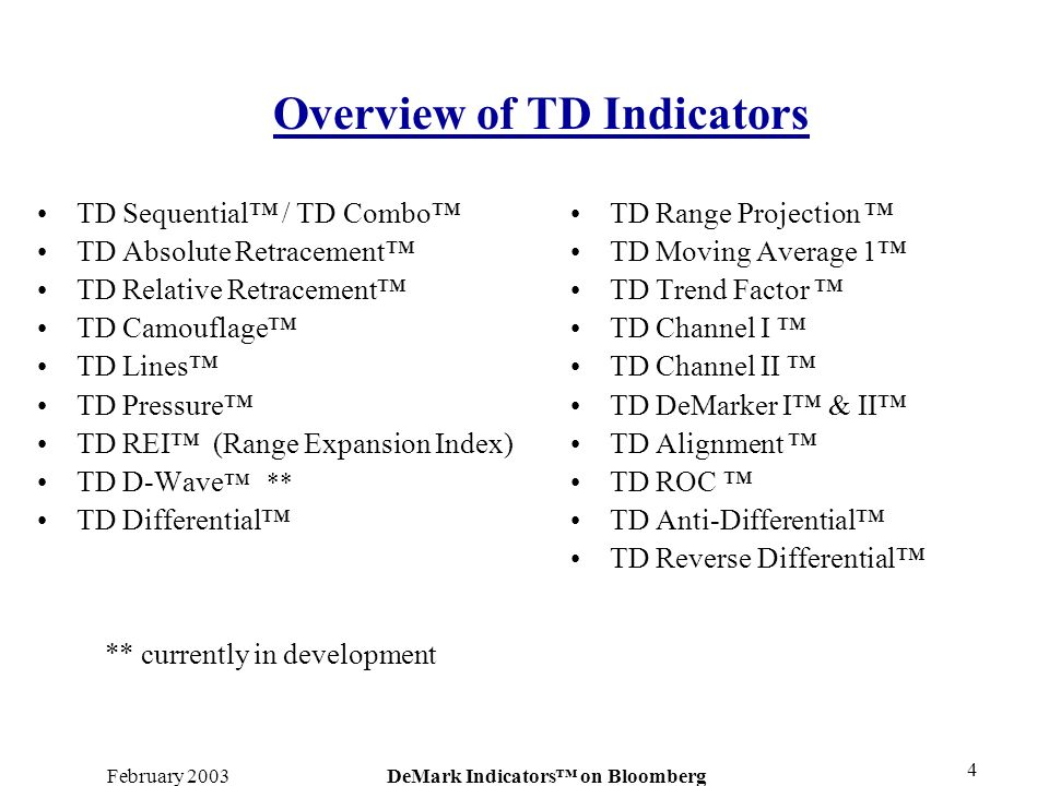 February 2003DeMark Indicators on Bloomberg 4 TD Sequential / TD Combo TD Absolute Retracement TD Relative Retracement TD Camouflage TD Lines TD Press