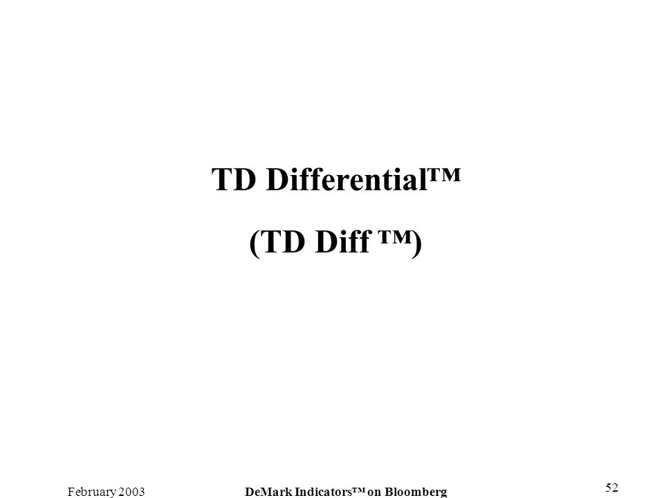 February 2003DeMark Indicators on Bloomberg 52 TD Differential (TD Diff )