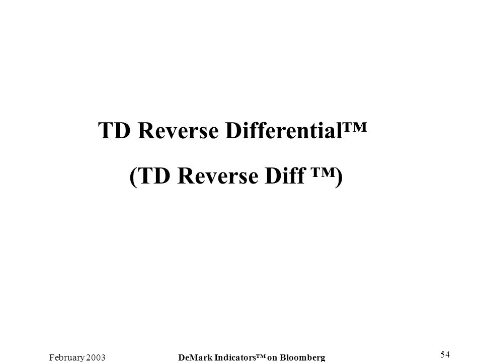 February 2003DeMark Indicators on Bloomberg 54 TD Reverse Differential (TD Reverse Diff )