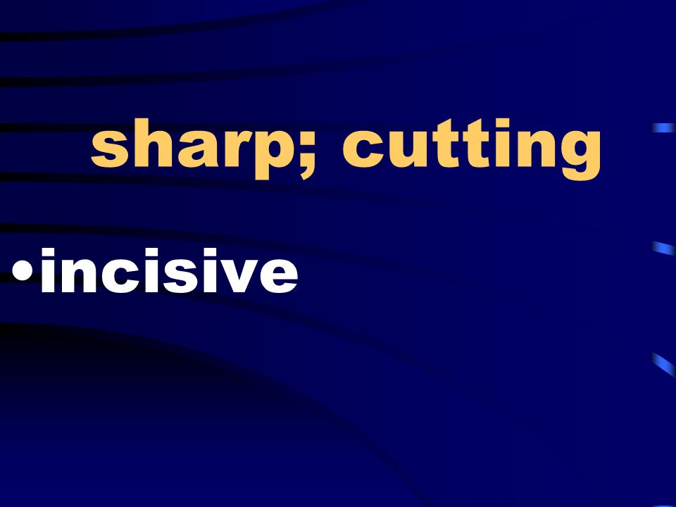 sharp; cutting incisive