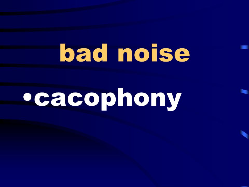 bad noise cacophony
