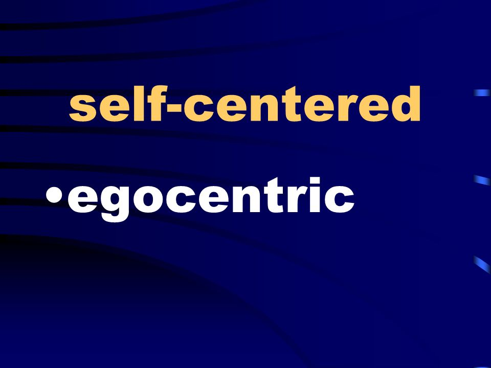 self-centered egocentric