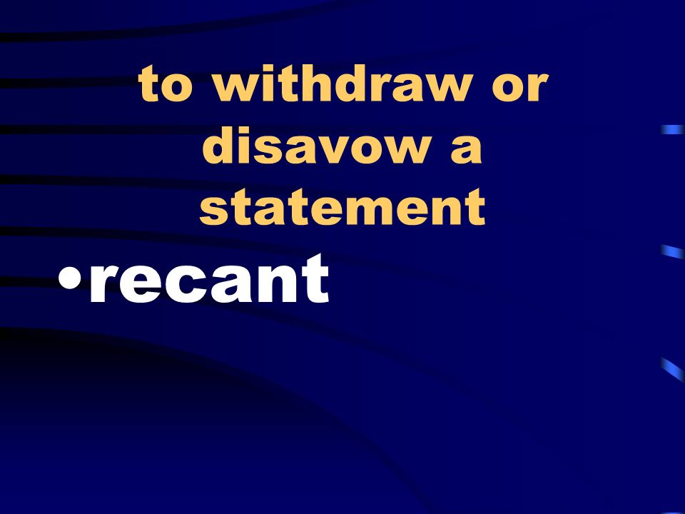 to withdraw or disavow a statement recant