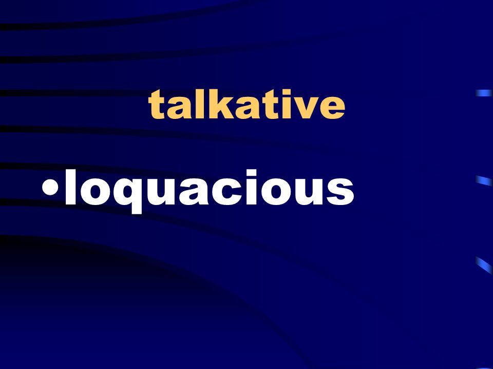 talkative loquacious