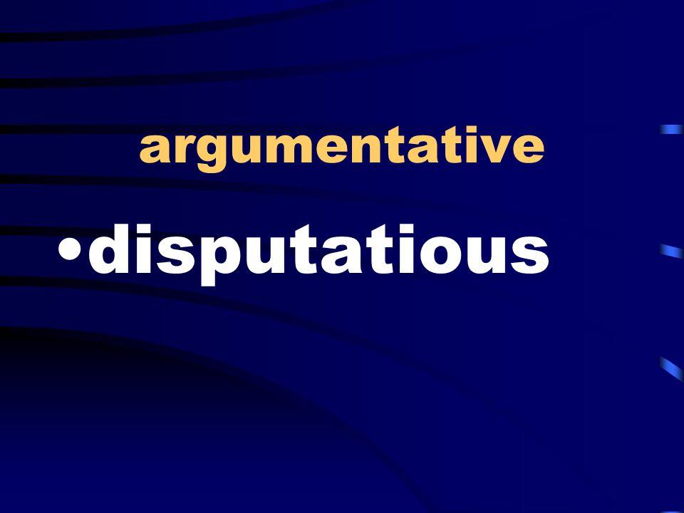 argumentative disputatious