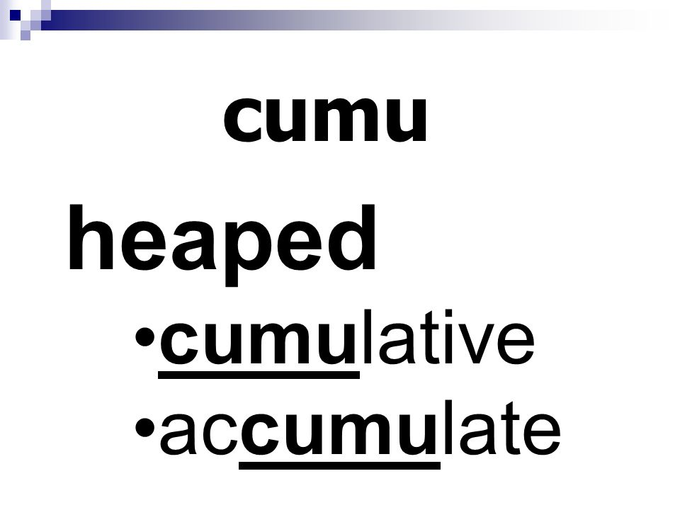 cumu heaped cumulative accumulate