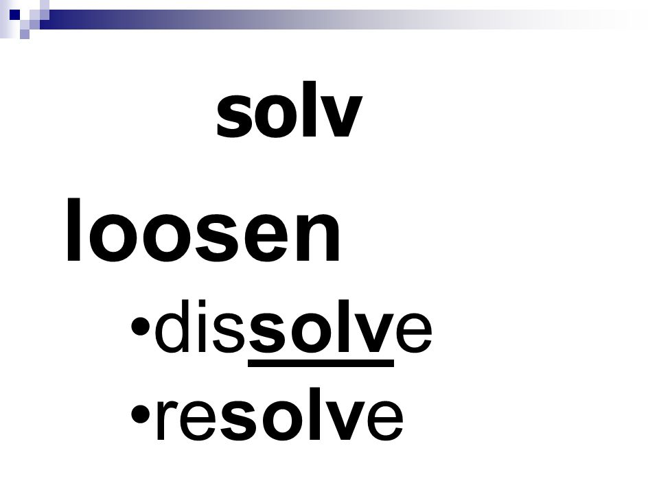 solv loosen dissolve resolve