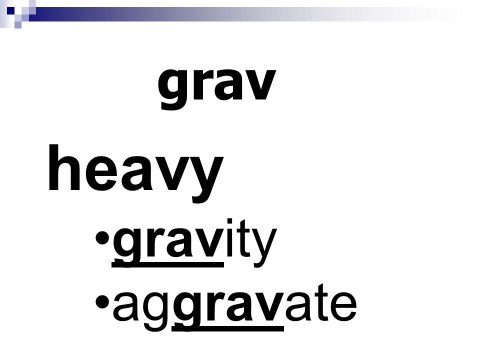grav heavy gravity aggravate