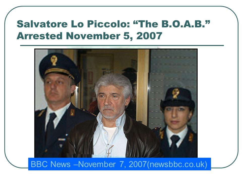 Salvatore Lo Piccolo: The B.O.A.B. Arrested November 5, 2007 BBC News –November 7, 2007(newsbbc.co.uk)